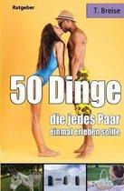 50 Dinge, Die Jedes Paar Einmal Erleben Sollte