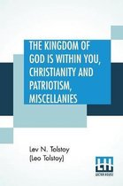 Boek cover The Kingdom Of God is Within You, Christianity and Patriotism, Miscellanies van Lev N Tolstoy (Leo Tolstoy)