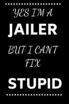 Yes I'm A Jailer But I Can't Fix Stupid
