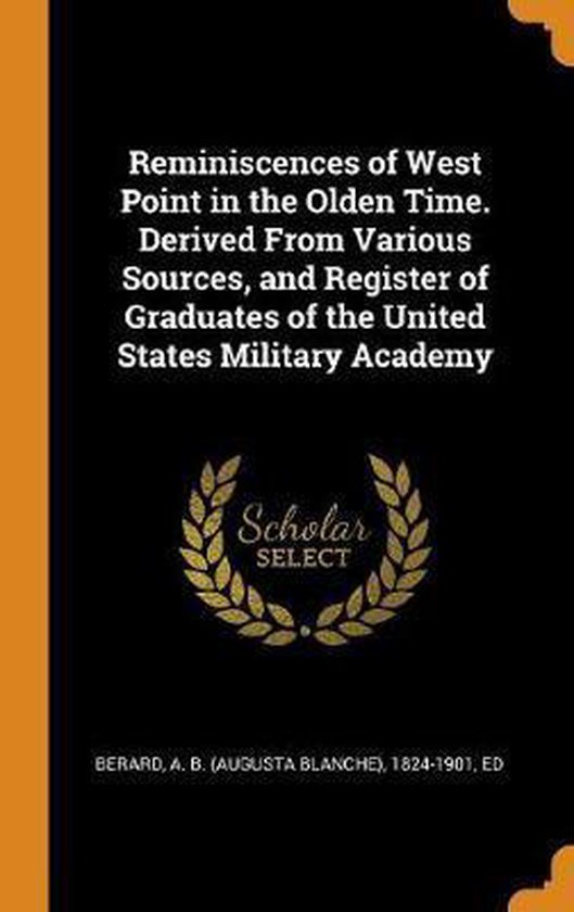 Reminiscences of West Point in the Olden Time. Derived from Various Sources, and Register of Graduates of the United States Military Academy
