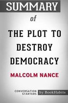 Summary of The Plot to Destroy Democracy by Malcolm Nance