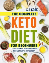 The Complete Keto Diet for Beginners: 21-Day Keto Meal Plan for Beginners With Easy Recipes for Your Body (Keto Diet for Dummies: Keto Diet For Weight Loss: What is the Keto Diet)