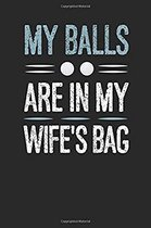 My Balls Are In My Wife's Bag