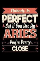 Nobody Is Perfect But If You Are A Aries You're Pretty Close