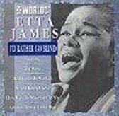 The World Of Etta James - I'D Rather Go Blind