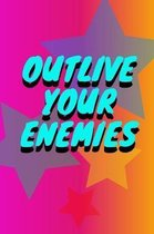 Outlive Your Enemies