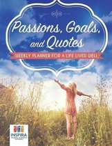 Passions, Goals, and Quotes Weekly Planner for a Life Lived Well