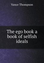 The Ego Book a Book of Selfish Ideals