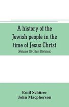 A history of the Jewish people in the time of Jesus Christ (Volume II) (First Division) Political History of Palestine, from B.C. 175 to A.D. 135.