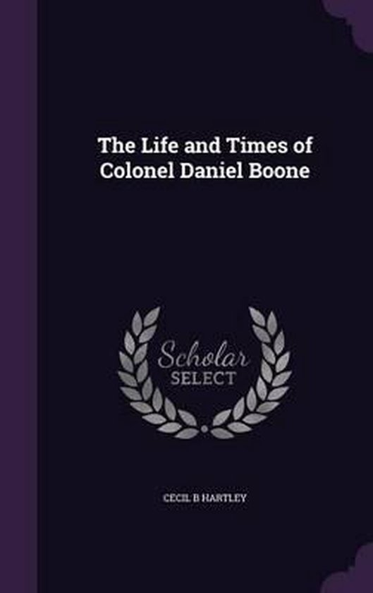 The Life and Times of Colonel Daniel Boone