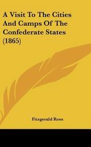 A Visit to the Cities and Camps of the Confederate States (1865)