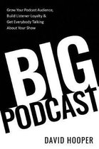 Big Podcast - Grow Your Podcast Audience, Build Listener Loyalty, and Get Everybody Talking About Your Show