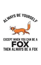 Always Be Yourself Except When You Can Be A Fox