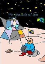 Wir waren doch auf dem Mond