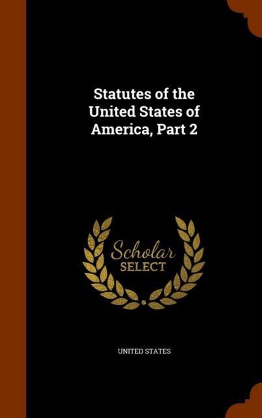 Statutes of the United States of America, Part 2