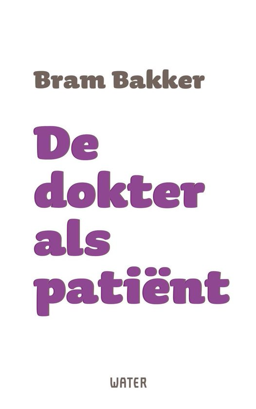 De dokter als patiënt - Bram Bakker  