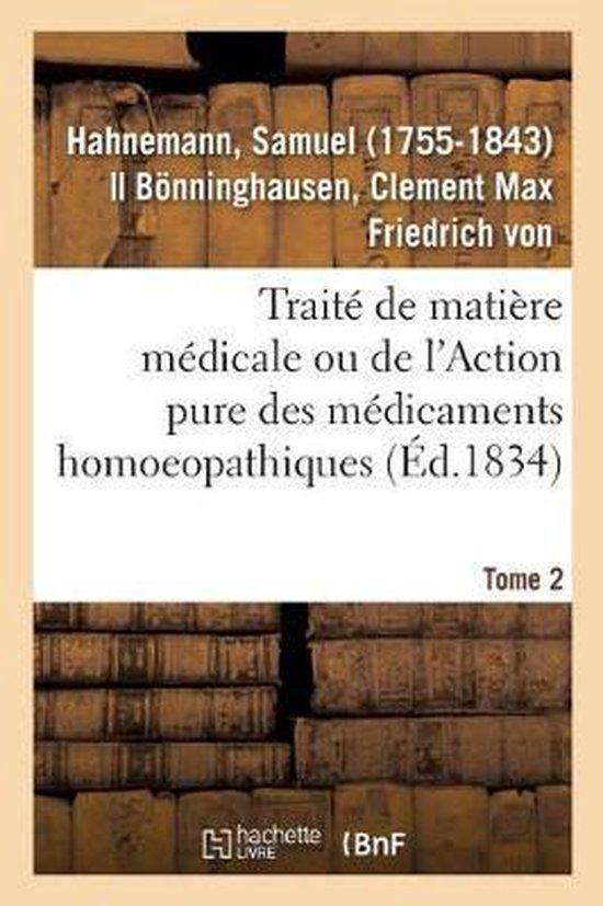 Traite de Matiere Medicale Ou de l'Action Pure Des Medicaments Homoeopathiques. Tome 2