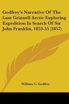 Godfrey's Narrative of the Last Grinnell Arctic Exploring Expedition in Search of Sir John Franklin, 1853-55 (1857)