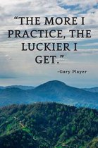 The more I practice, the luckier I get.