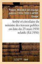 Arrete et circulaire du ministre des travaux publics en date du 25 mars 1930 relatifs