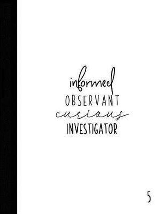 Informed Observant Curious Investigator