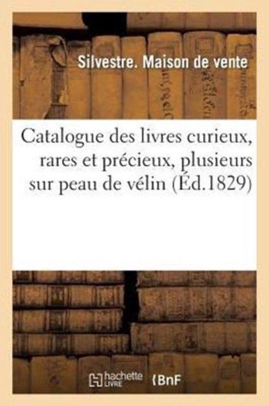 Catalogue des livres curieux, rares et precieux, plusieurs sur peau de velin, et sur papier de chine