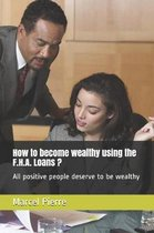 How to become wealthy using the F.H.A. Loans ?