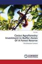 Cocoa Agroforestry Investment in Buffer Zones of a Forest Reserve
