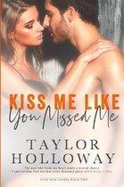 Kiss Me Like You Missed Me