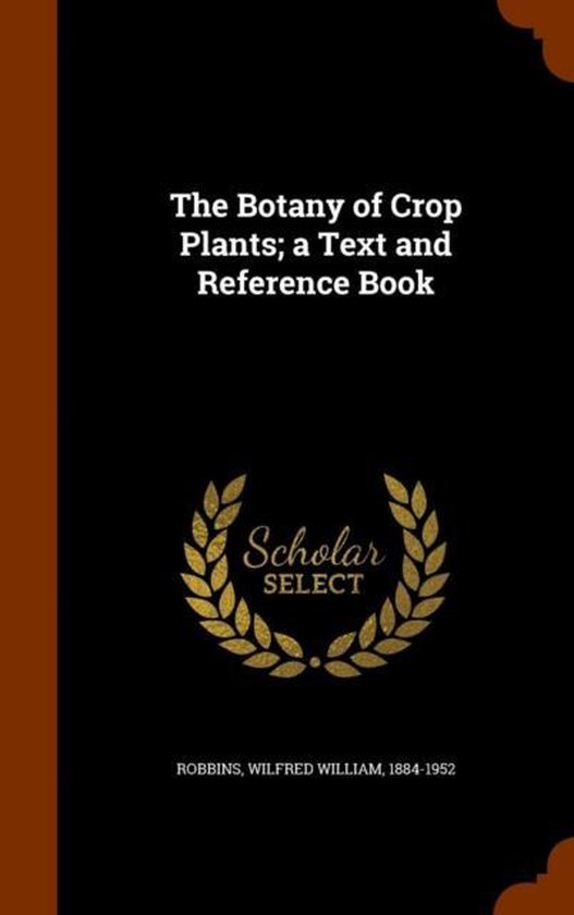 The Botany of Crop Plants; A Text and Reference Book