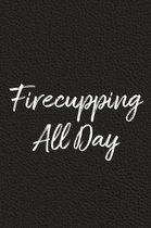 Firecupping All Day