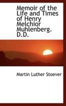 Memoir of the Life and Times of Henry Melchior Muhlenberg. D.D.