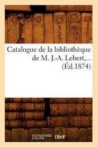 Catalogue de la Biblioth que de M. J.-A. Lebert ( d.1874)