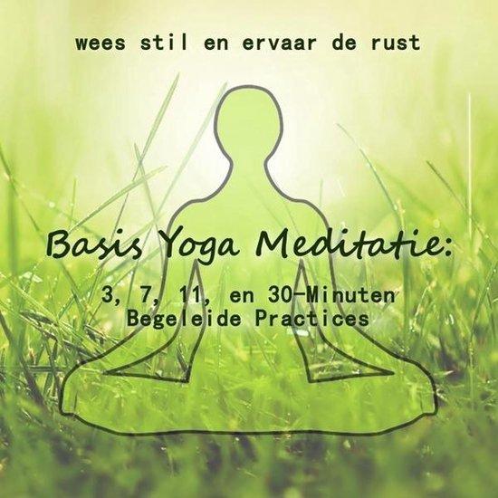 Basis Yoga Meditatie; 3, 7, 11 en 30-Minuten Begeleide Meditatie Oefeningen