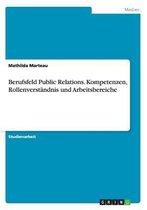 Berufsfeld Public Relations. Kompetenzen, Rollenverst ndnis Und Arbeitsbereiche