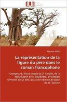 La Repr�sentation de la Figure Du P�re Dans Le Roman Francophone