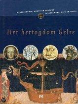Het hertogdom Gelre. Geschiedenis, kunst en cultuur tussen Maas, Rijn en IJssel