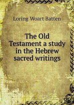 The Old Testament a Study in the Hebrew Sacred Writings