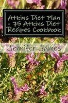 Atkins Diet Plan - 75 Atkins Diet Recipes Cookbook