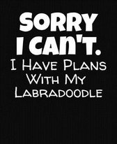 Sorry I Can't I Have Plans With My Labradoodle
