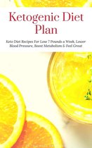Omslag Ketogenic Diet Plan: Keto Diet Recipes For Lose 7 Pounds a Week, Lower Blood Pressure, Boost Metabolism & Feel Great