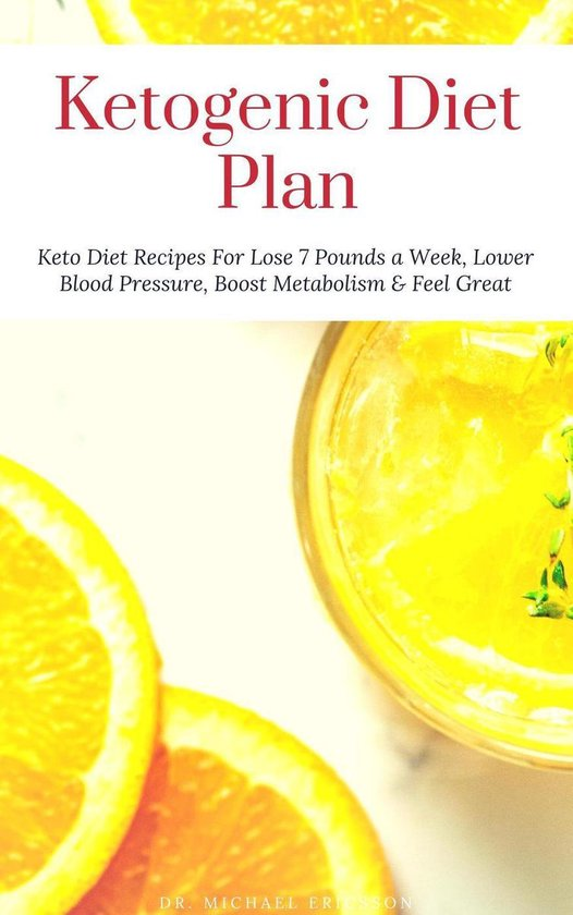 Omslag van Ketogenic Diet Plan: Keto Diet Recipes For Lose 7 Pounds a Week, Lower Blood Pressure, Boost Metabolism & Feel Great
