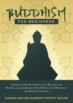 Buddhism for Beginners: Awaken the Power of Now, Live a Balanced and Peaceful Life and Become More Mindful with Meditation and Buddha Teachings