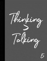 Thinking > Talking 5