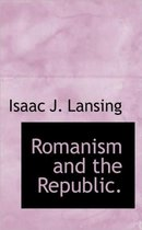 Romanism and the Republic.