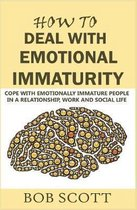 How to Deal with Emotional Immaturity