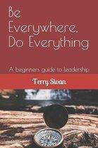 Be Everywhere, Do Everything