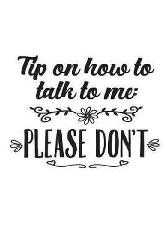 Tip on How to Talk to Me