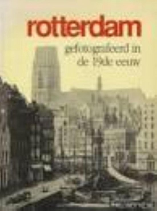 Rotterdam gefotografeerd in 19e e - Nieuwenhuyzen |