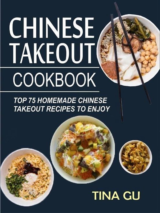 Boek cover Chinese Takeout Cookbook:Top 75 Homemade Chinese Takeout Recipes To Enjoy van Tina Gu (Onbekend)
